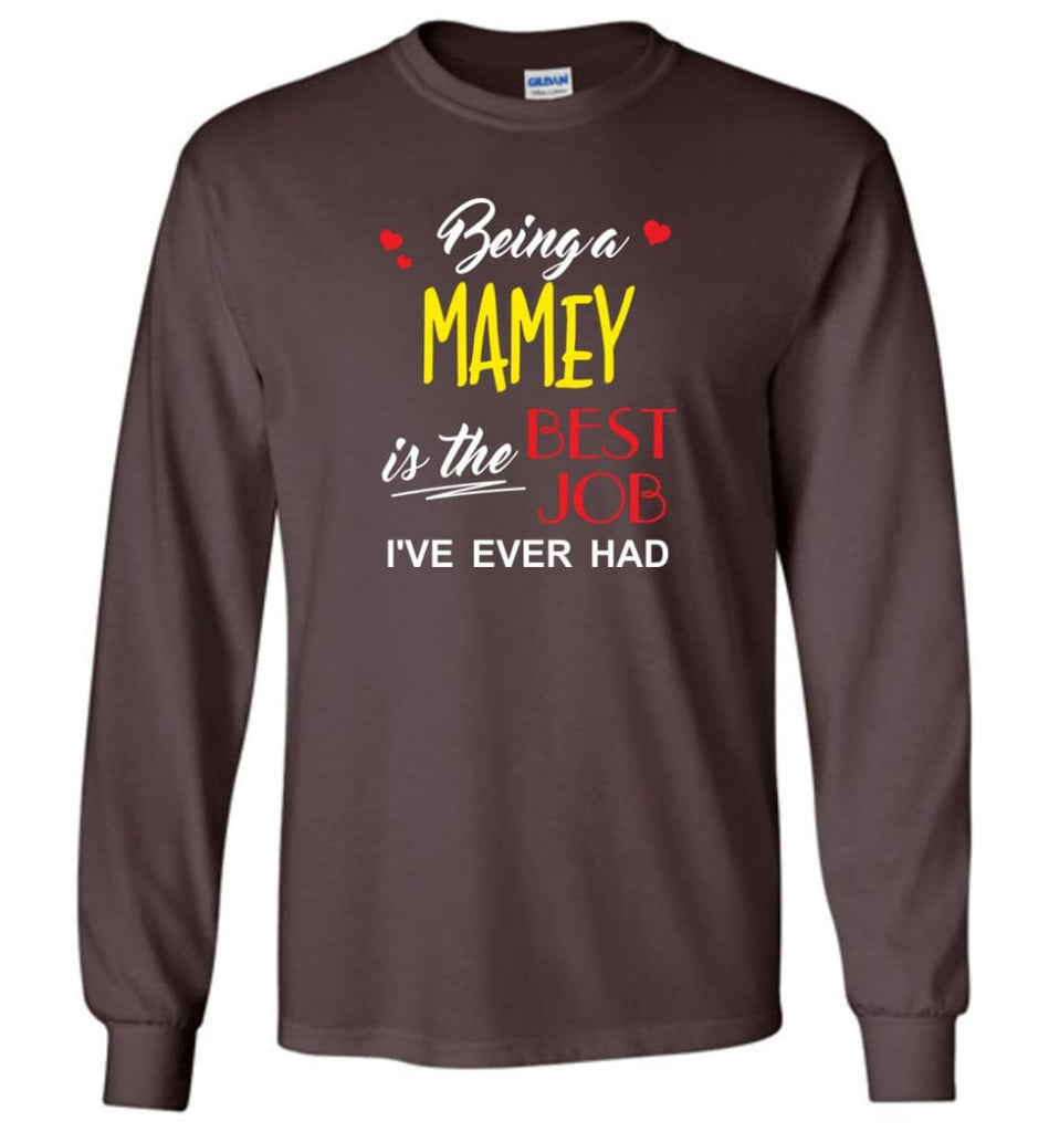 Being A Mamey Is The Best Job Gift For Grandparents Long Sleeve T-Shirt - Dark Chocolate / M