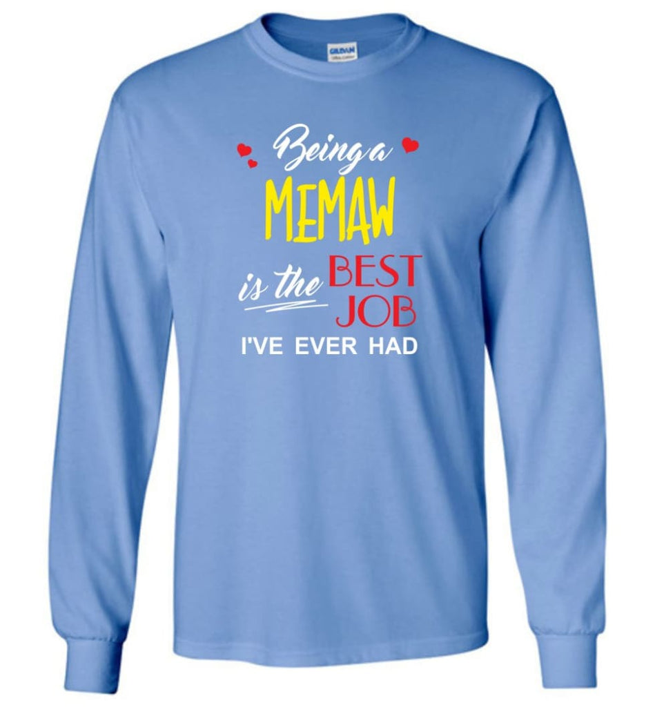 Being A Memaw Is The Best Job Gift For Grandparents Long Sleeve T-Shirt - Carolina Blue / M