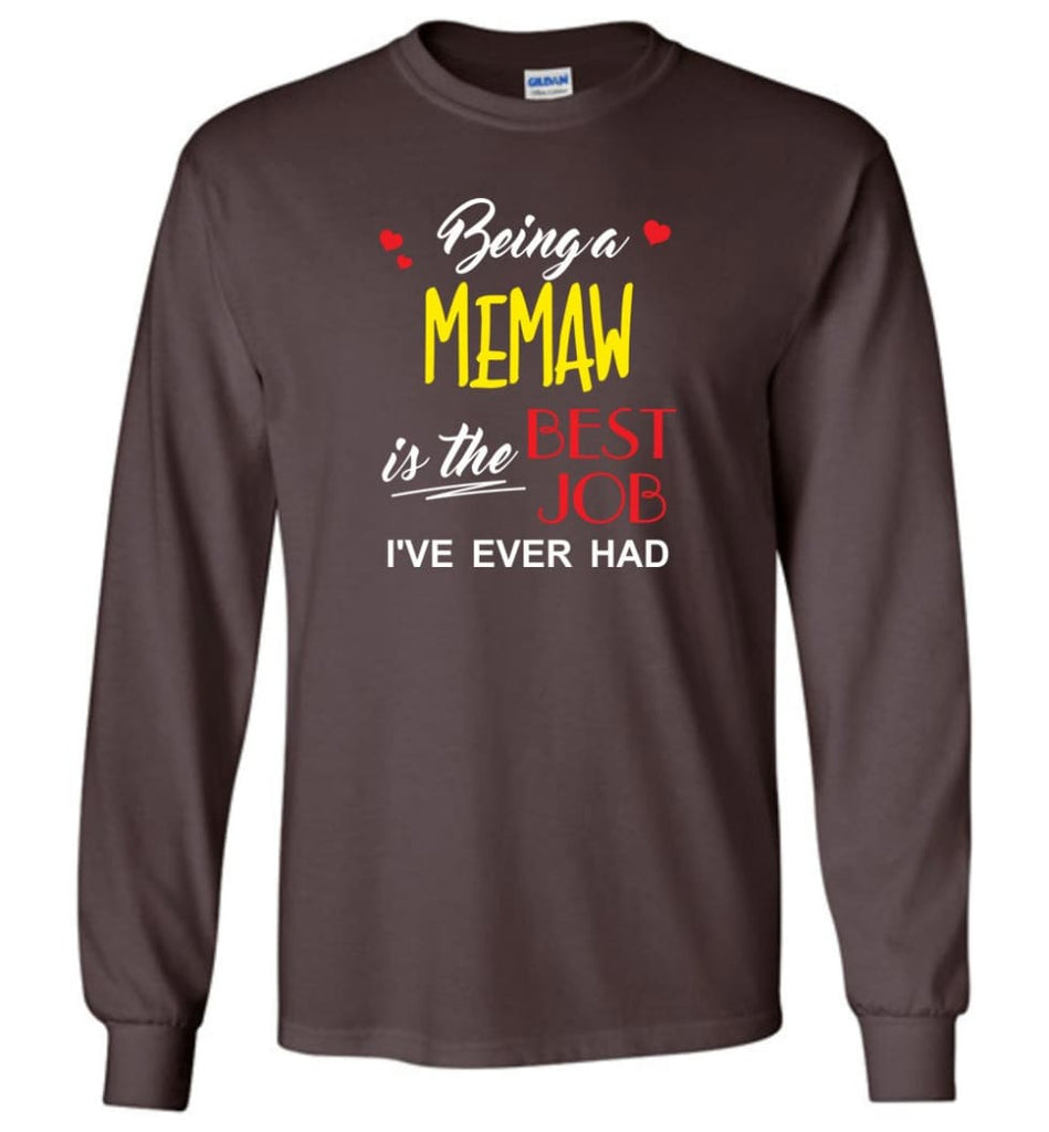 Being A Memaw Is The Best Job Gift For Grandparents Long Sleeve T-Shirt - Dark Chocolate / M