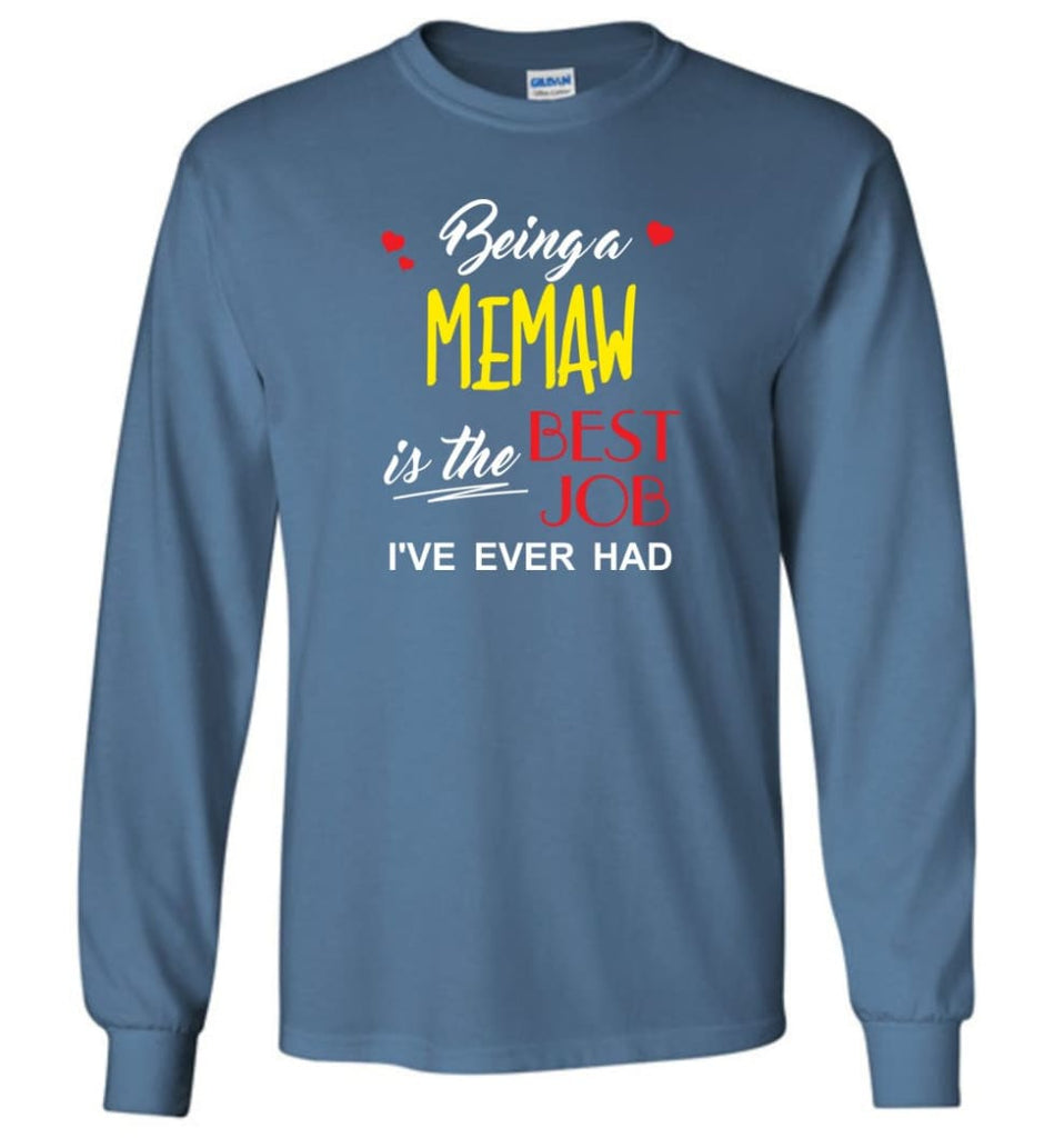 Being A Memaw Is The Best Job Gift For Grandparents Long Sleeve T-Shirt - Indigo Blue / M