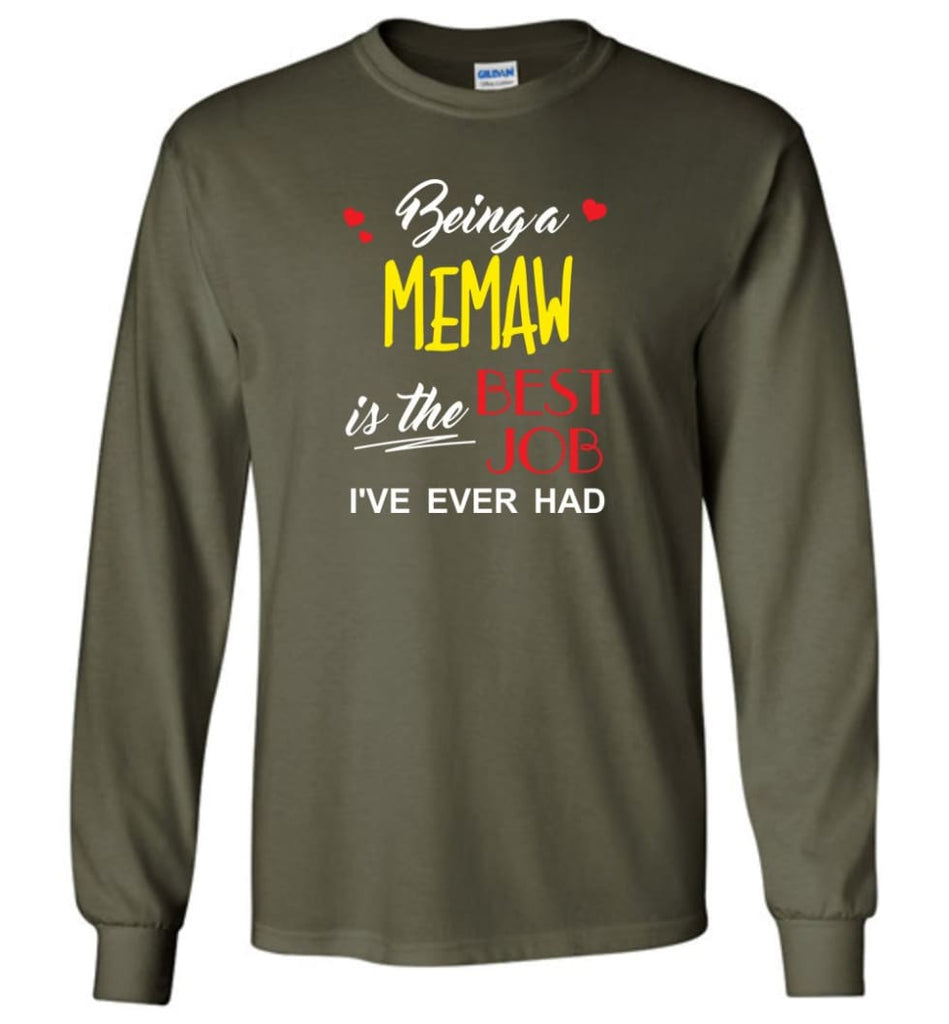 Being A Memaw Is The Best Job Gift For Grandparents Long Sleeve T-Shirt - Military Green / M