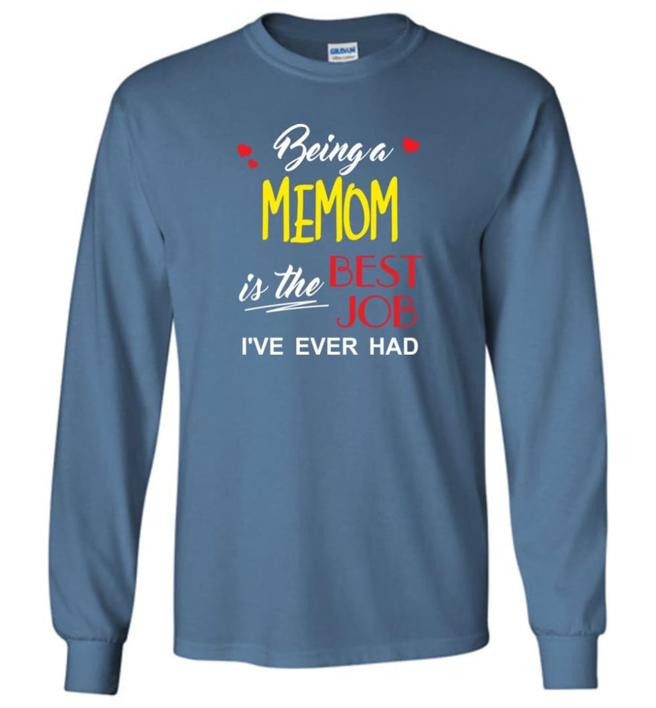 Being A Memom Is The Best Job Gift For Grandparents Long Sleeve T-Shirt - Indigo Blue / M