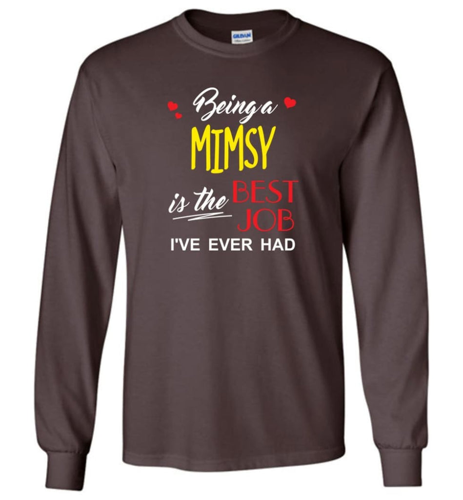 Being A Mimsy Is The Best Job Gift For Grandparents Long Sleeve T-Shirt - Dark Chocolate / M