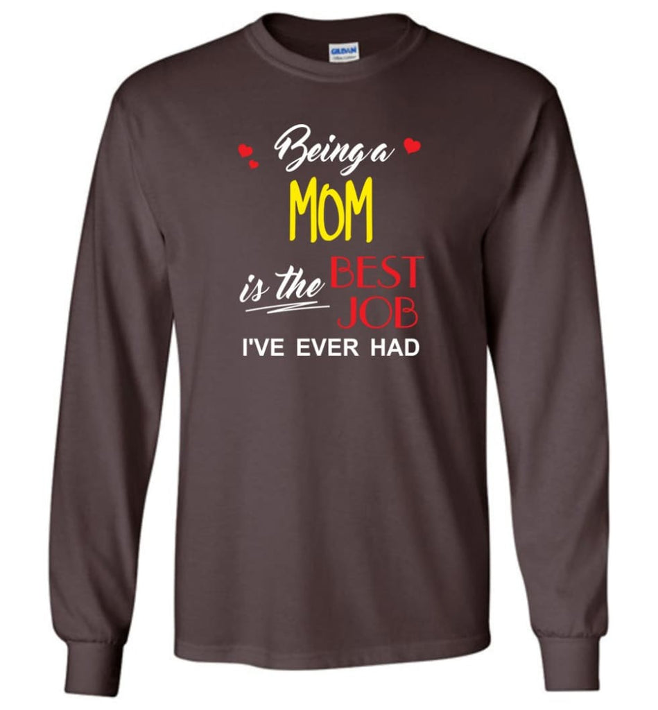 Being A Mom Is The Best Job Gift For Grandparents Long Sleeve T-Shirt - Dark Chocolate / M