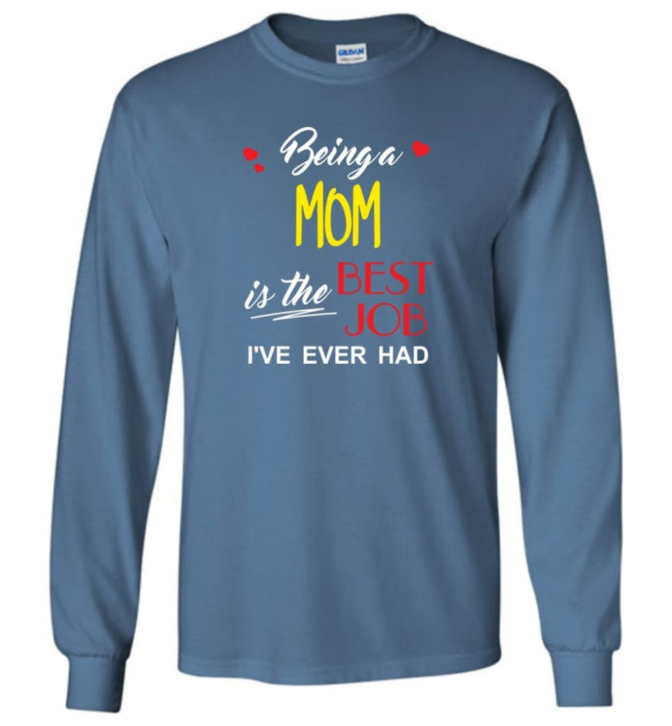 Being A Mom Is The Best Job Gift For Grandparents Long Sleeve T-Shirt - Indigo Blue / M