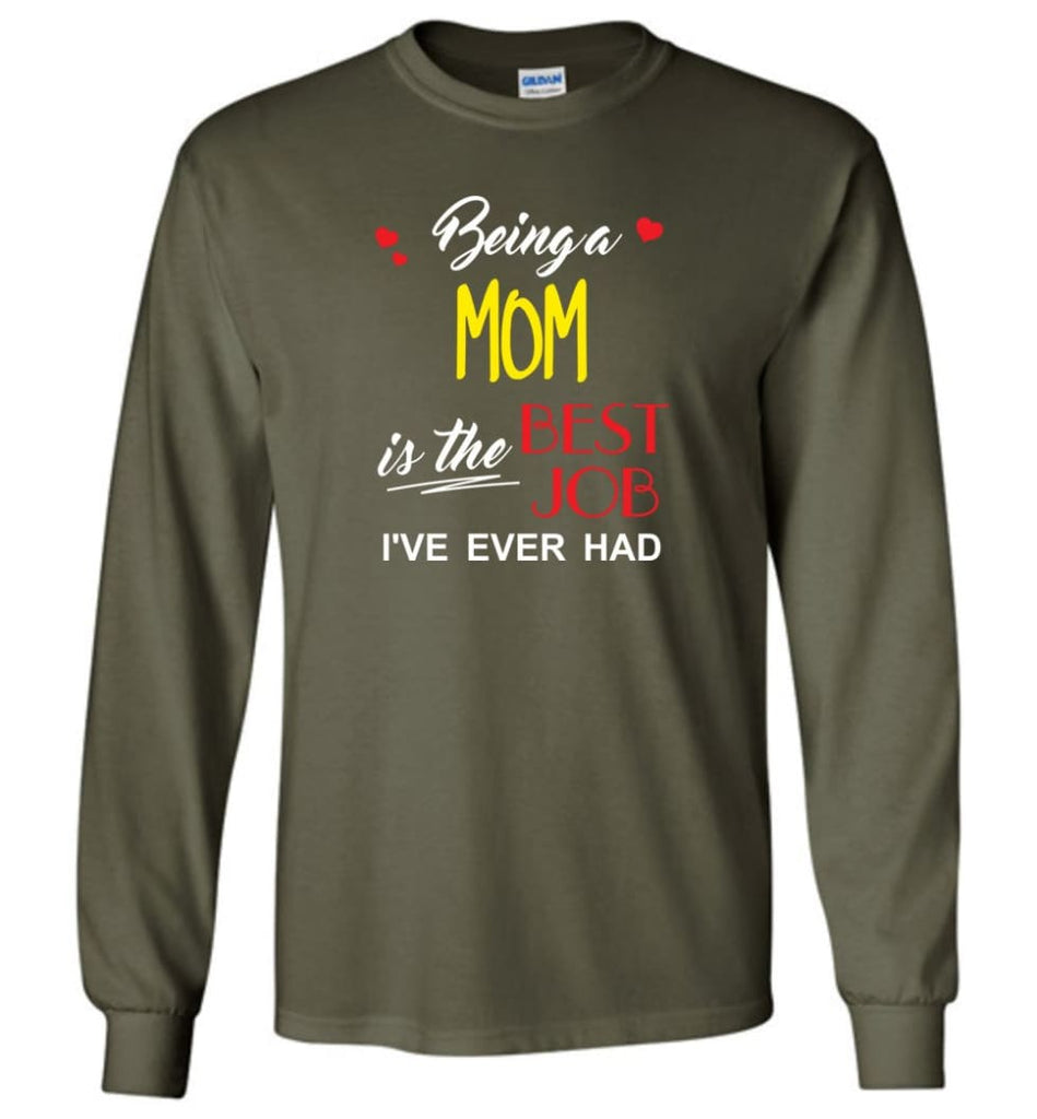 Being A Mom Is The Best Job Gift For Grandparents Long Sleeve T-Shirt - Military Green / M