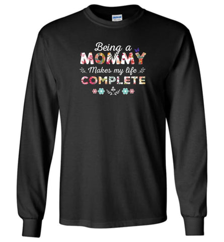 Being A Mommy Makes My Life Complete Mother's Gift - Long Sleeve - Black / M - Long Sleeve