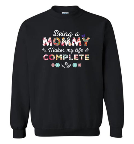 Being A Mommy Makes My Life Complete Mother's Gift - Sweatshirt - Black / M - Sweatshirt