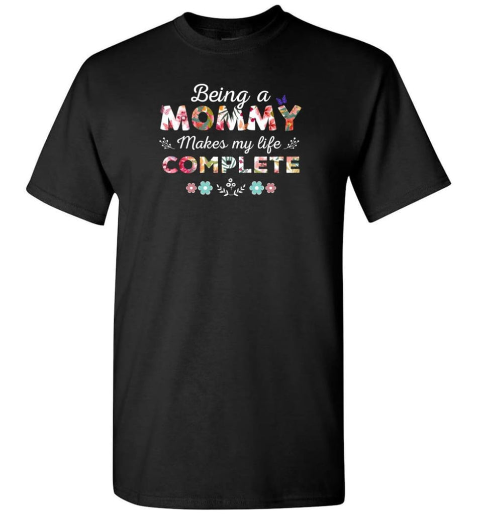 Being A Mommy Makes My Life Complete Mother's Gift - T-Shirt - Black / S - T-Shirt