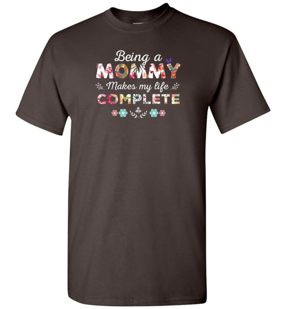 Being A Mommy Makes My Life Complete Mother's Gift - T-Shirt - Dark Chocolate / S - T-Shirt