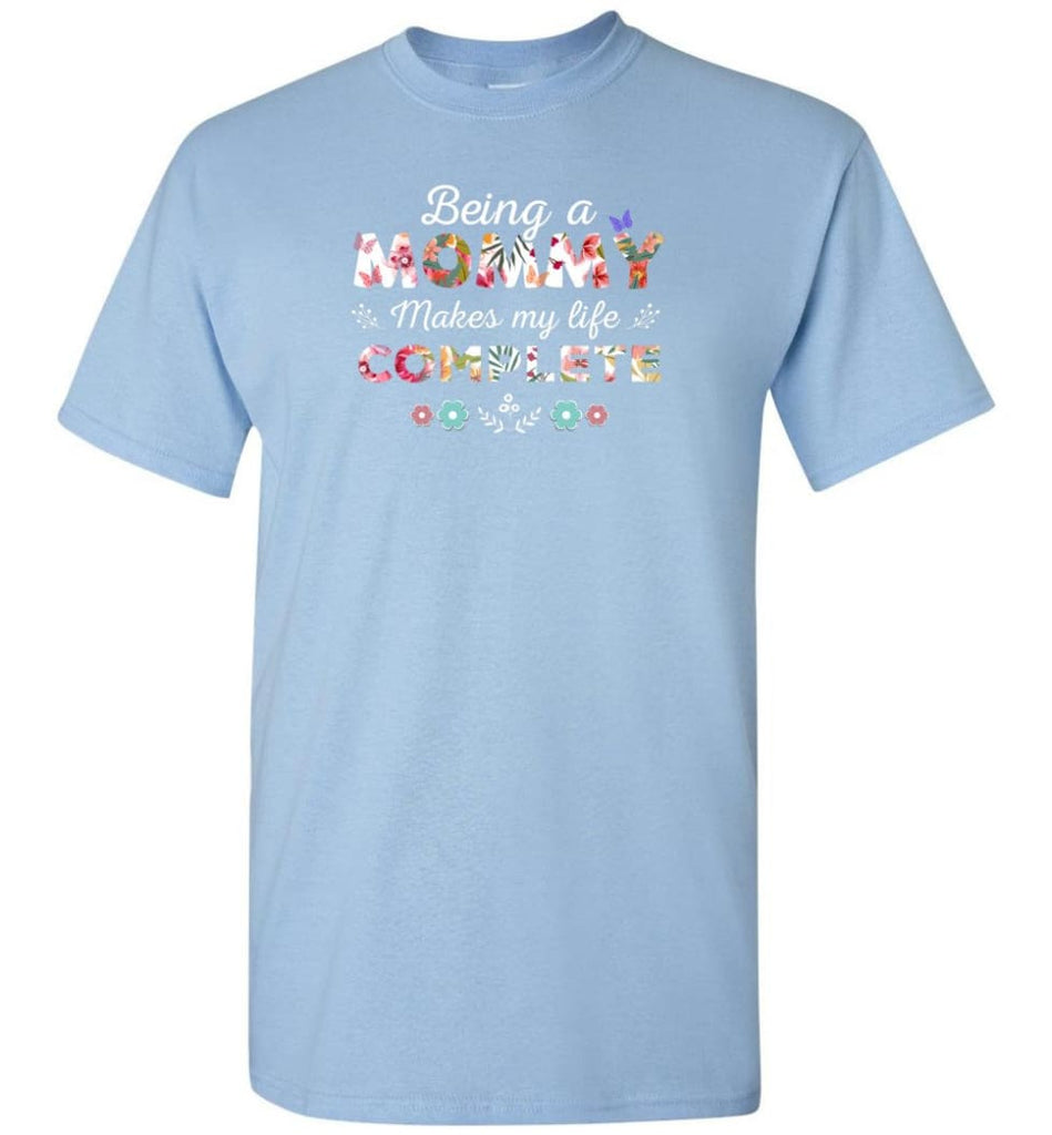 Being A Mommy Makes My Life Complete Mother's Gift - T-Shirt - Light Blue / S - T-Shirt
