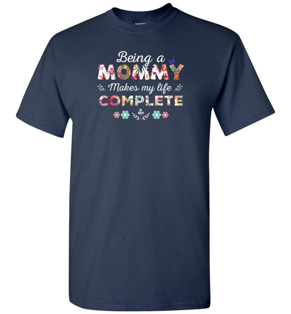 Being A Mommy Makes My Life Complete Mother's Gift - T-Shirt - Navy / S - T-Shirt