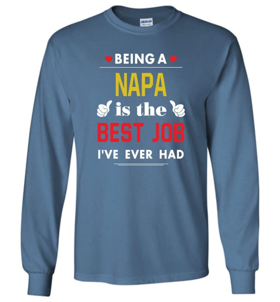 Being A Napa Is The Best Job Gift For Grandparents Long Sleeve T-Shirt - Indigo Blue / M