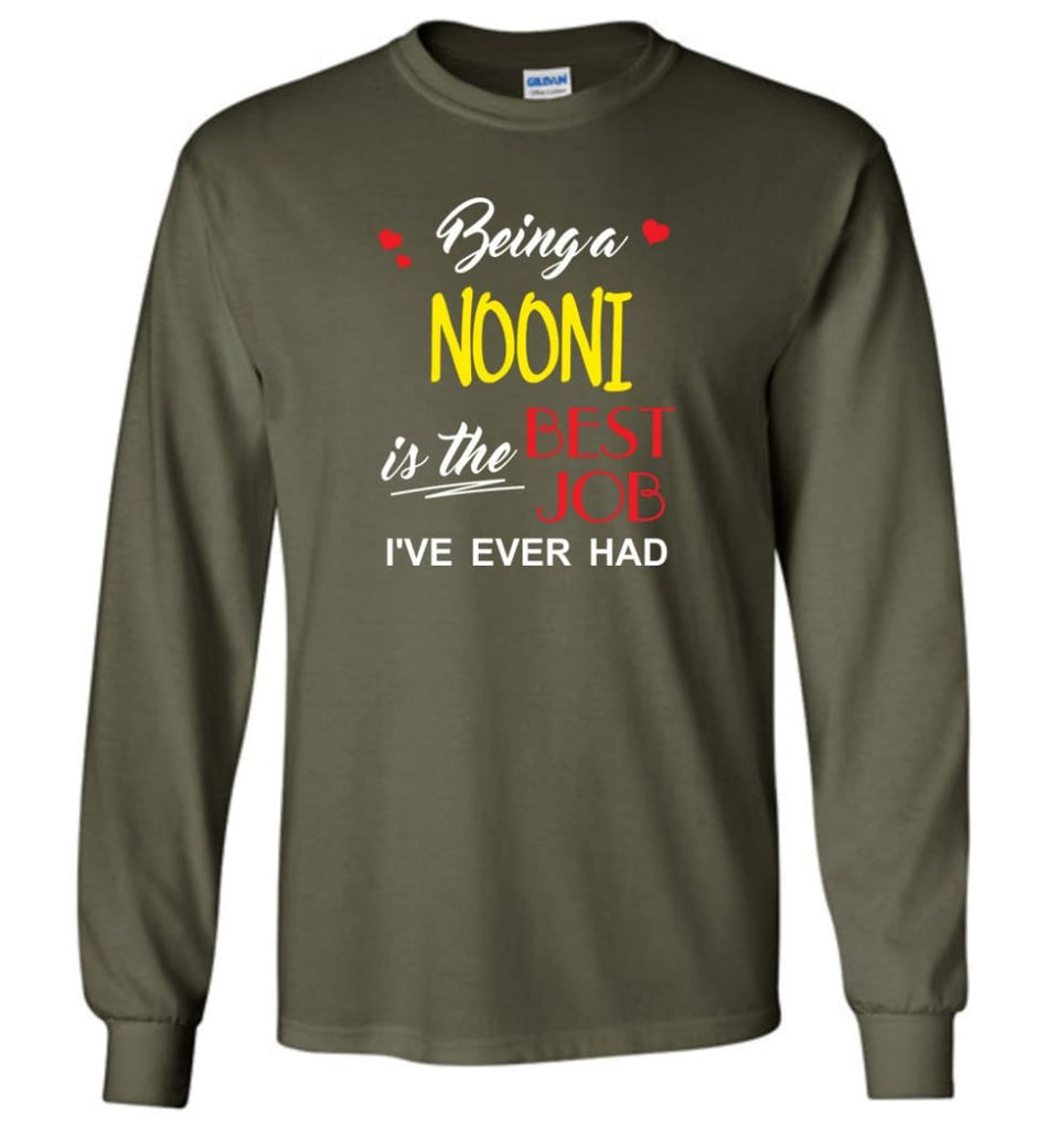 Being A Nooni Is The Best Job Gift For Grandparents Long Sleeve T-Shirt - Military Green / M