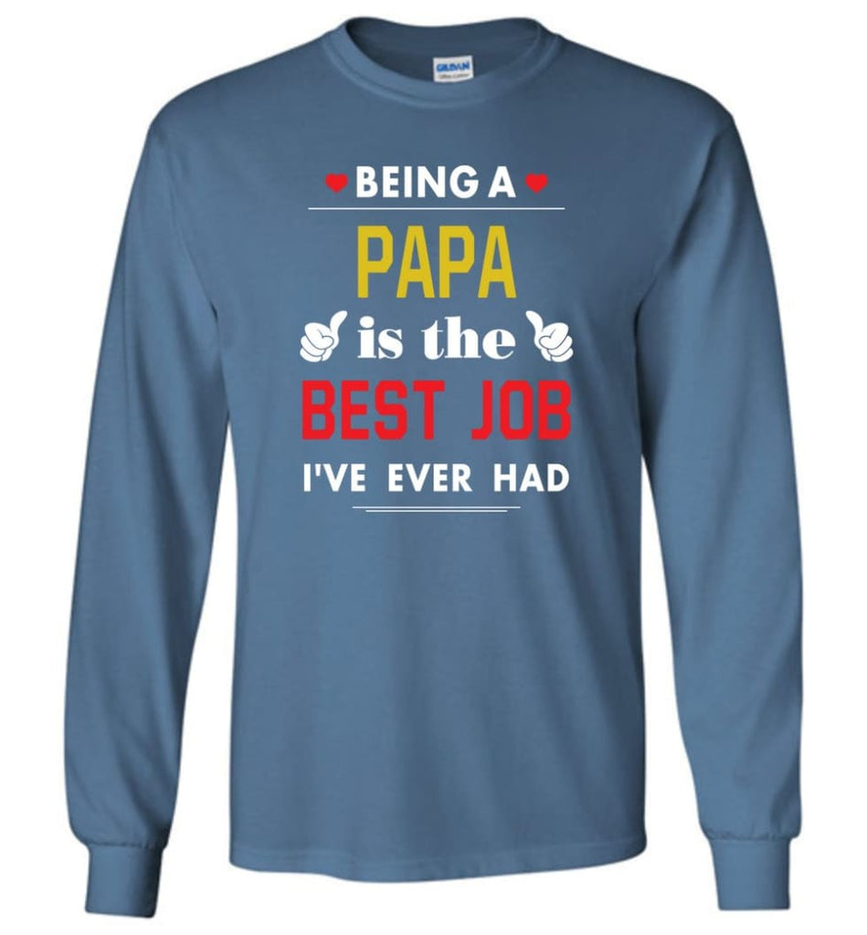 Being A Papa Is The Best Job Gift For Grandparents Long Sleeve T-Shirt - Indigo Blue / M