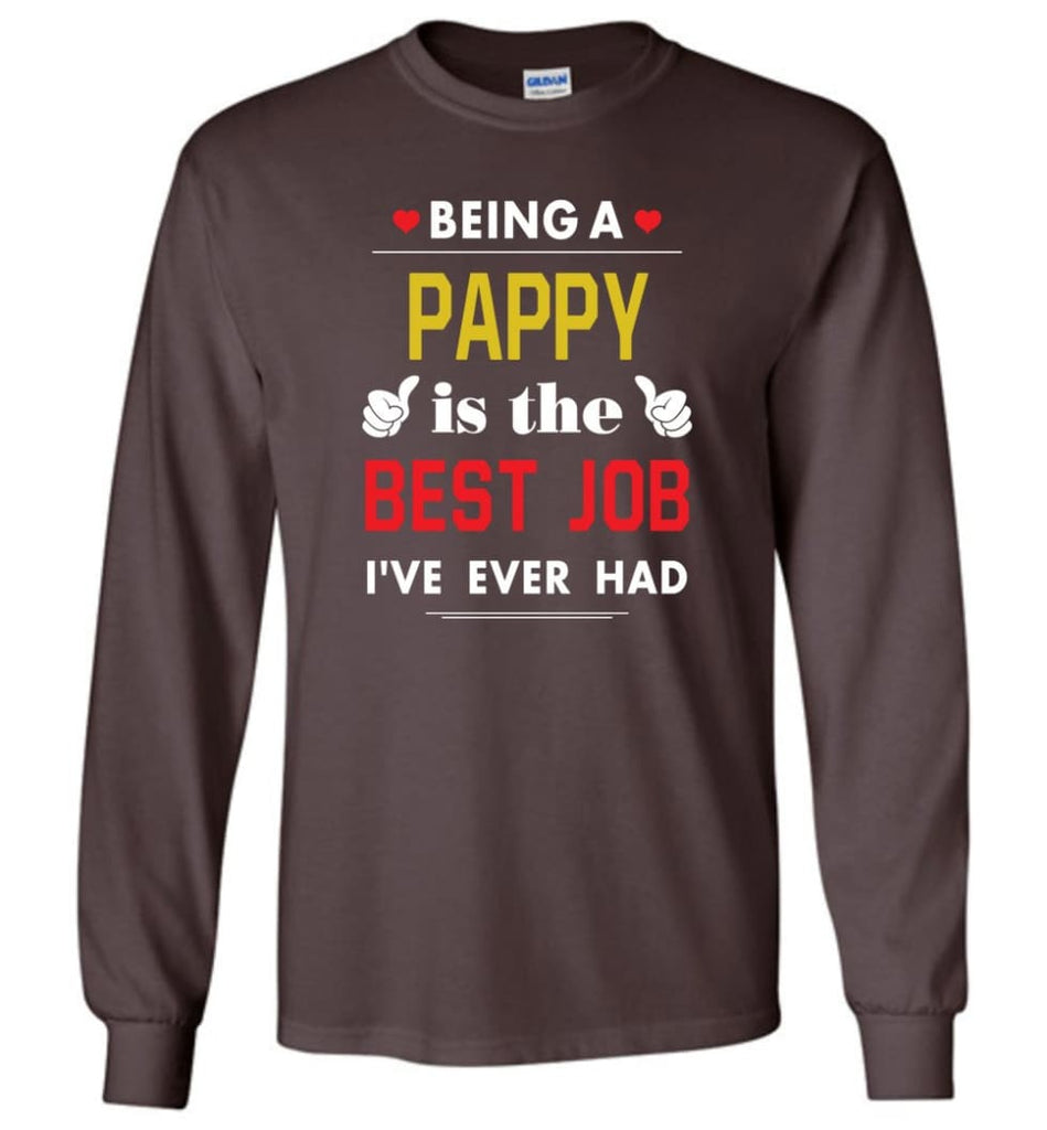 Being A Pappy Is The Best Job Gift For Grandparents Long Sleeve T-Shirt - Dark Chocolate / M