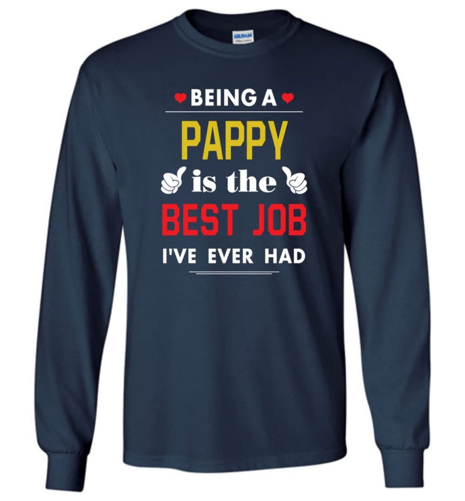 Being A Pappy Is The Best Job Gift For Grandparents Long Sleeve T-Shirt - Navy / M