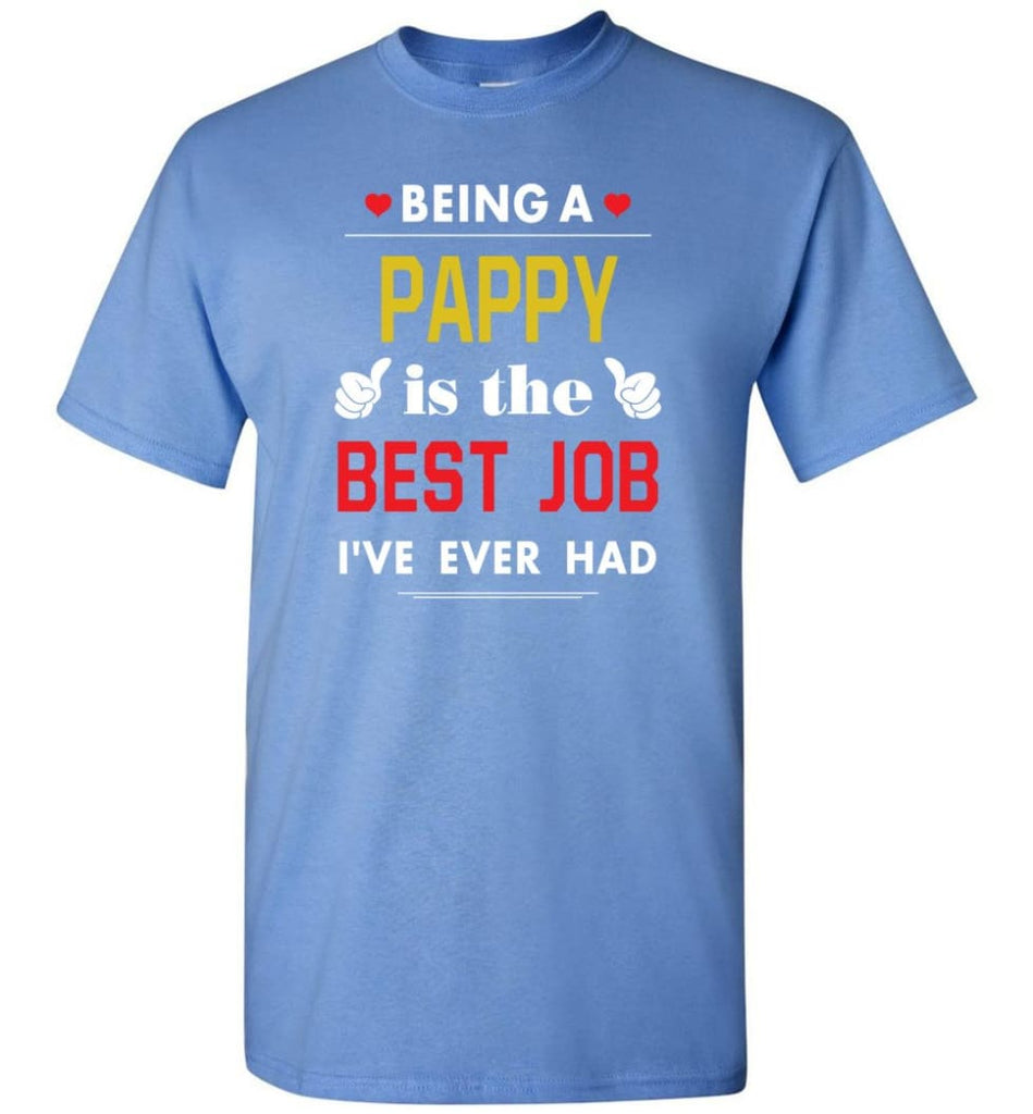 Being A Pappy Is The Best Job Gift For Grandparents T-Shirt - Carolina Blue / S