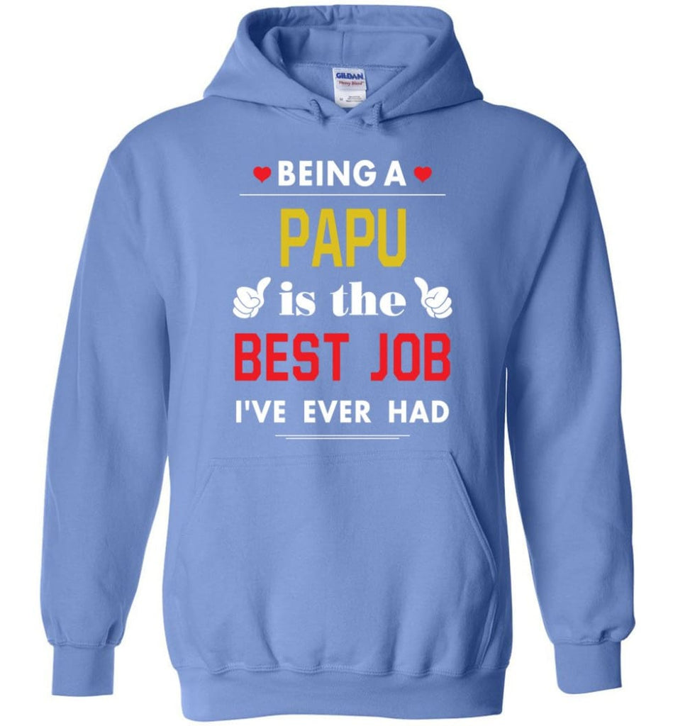 Being A Papu Is The Best Job Gift For Grandparents Hoodie - Carolina Blue / M