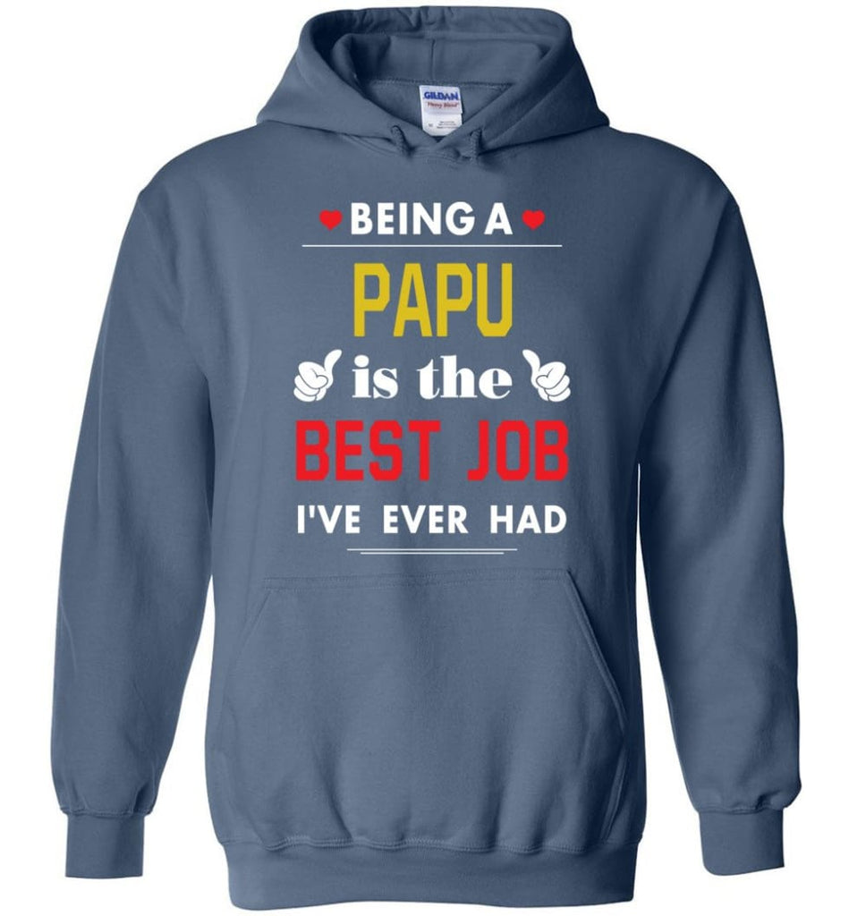 Being A Papu Is The Best Job Gift For Grandparents Hoodie - Indigo Blue / M