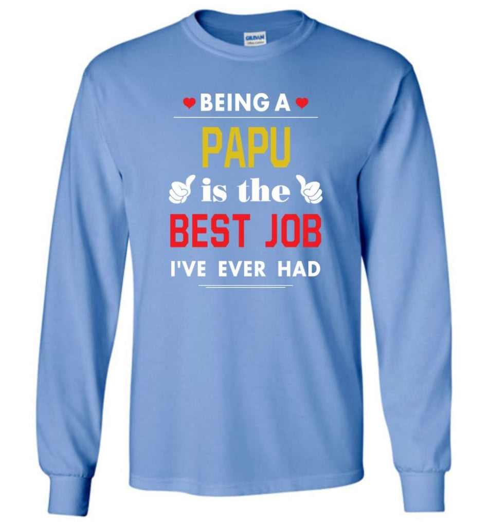 Being A Papu Is The Best Job Gift For Grandparents Long Sleeve T-Shirt - Carolina Blue / M