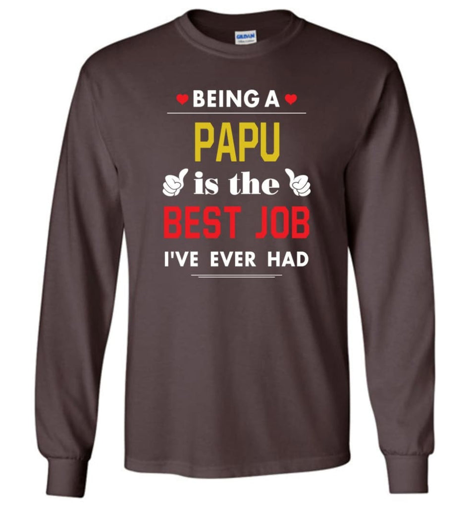 Being A Papu Is The Best Job Gift For Grandparents Long Sleeve T-Shirt - Dark Chocolate / M