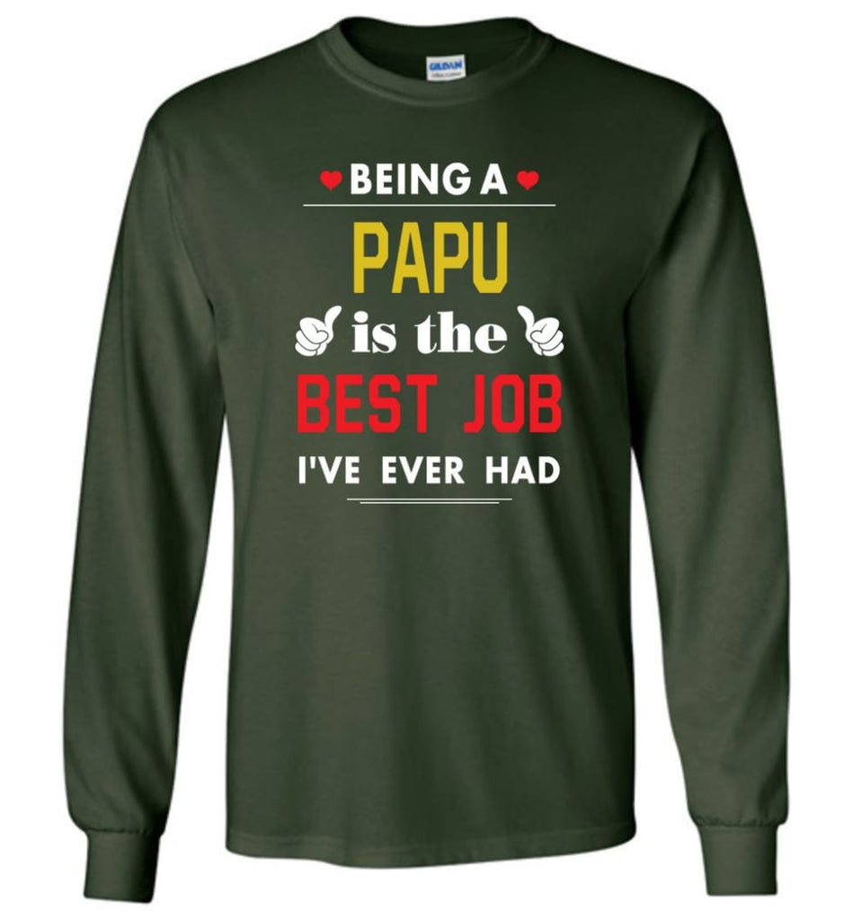 Being A Papu Is The Best Job Gift For Grandparents Long Sleeve T-Shirt - Forest Green / M