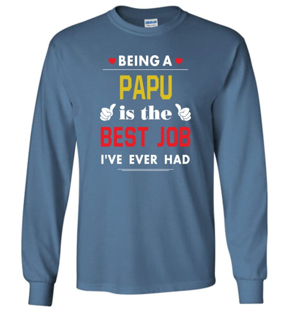 Being A Papu Is The Best Job Gift For Grandparents Long Sleeve T-Shirt - Indigo Blue / M