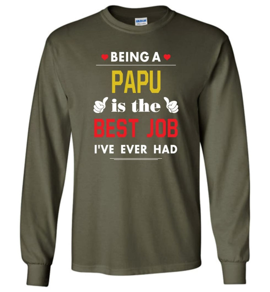 Being A Papu Is The Best Job Gift For Grandparents Long Sleeve T-Shirt - Military Green / M