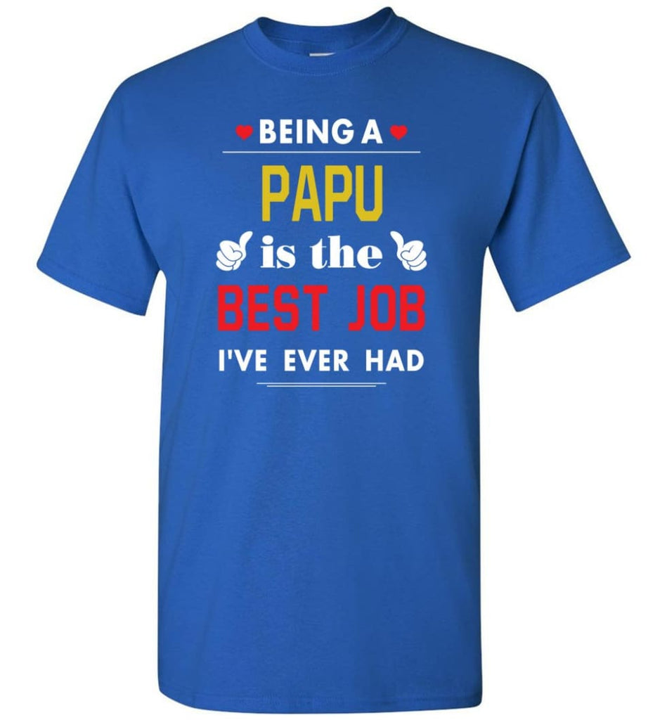 Being A Papu Is The Best Job Gift For Grandparents T-Shirt - Royal / S