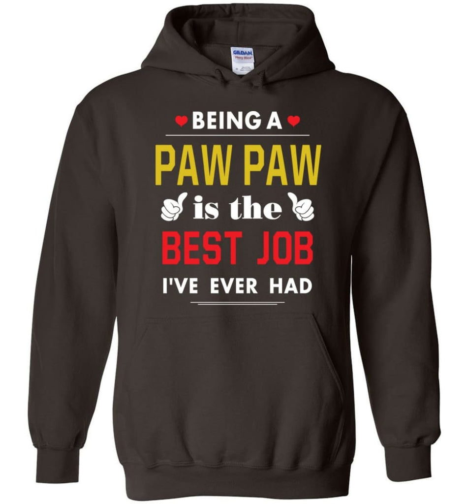 Being A Paw Paw Is The Best Job Gift For Grandparents Hoodie - Dark Chocolate / M