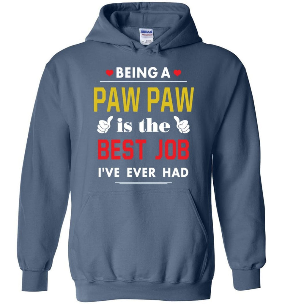Being A Paw Paw Is The Best Job Gift For Grandparents Hoodie - Indigo Blue / M