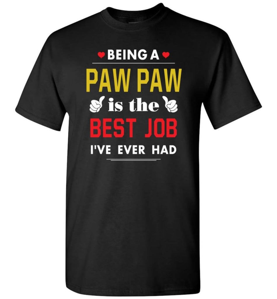 Being A Paw Paw Is The Best Job Gift For Grandparents T-Shirt - Black / S