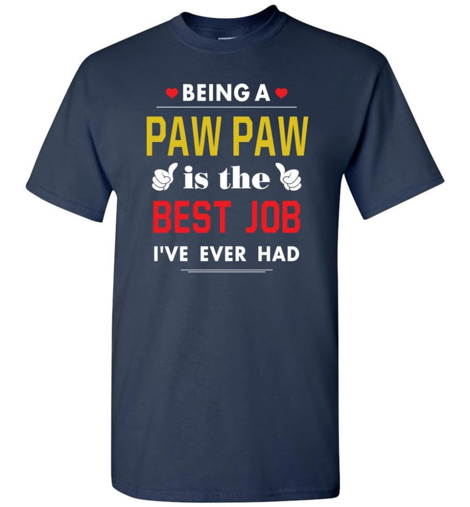 Being A Paw Paw Is The Best Job Gift For Grandparents T-Shirt - Navy / S