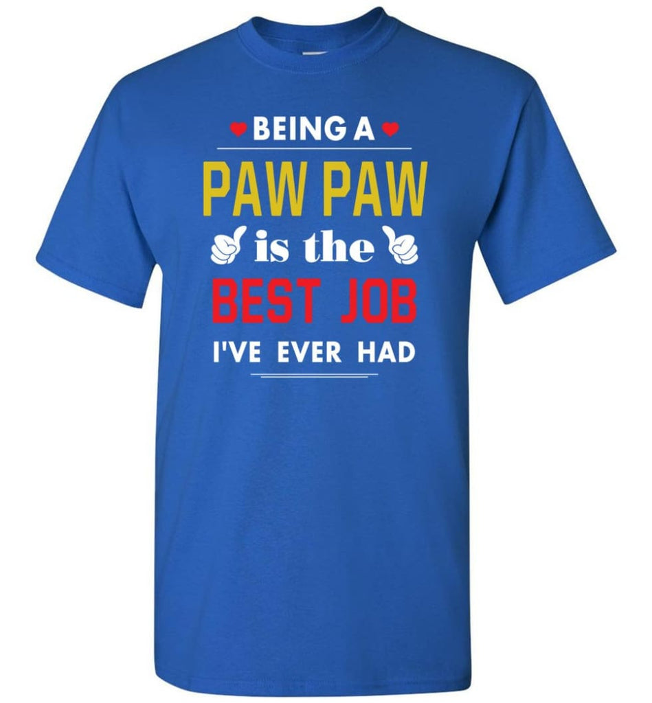 Being A Paw Paw Is The Best Job Gift For Grandparents T-Shirt - Royal / S