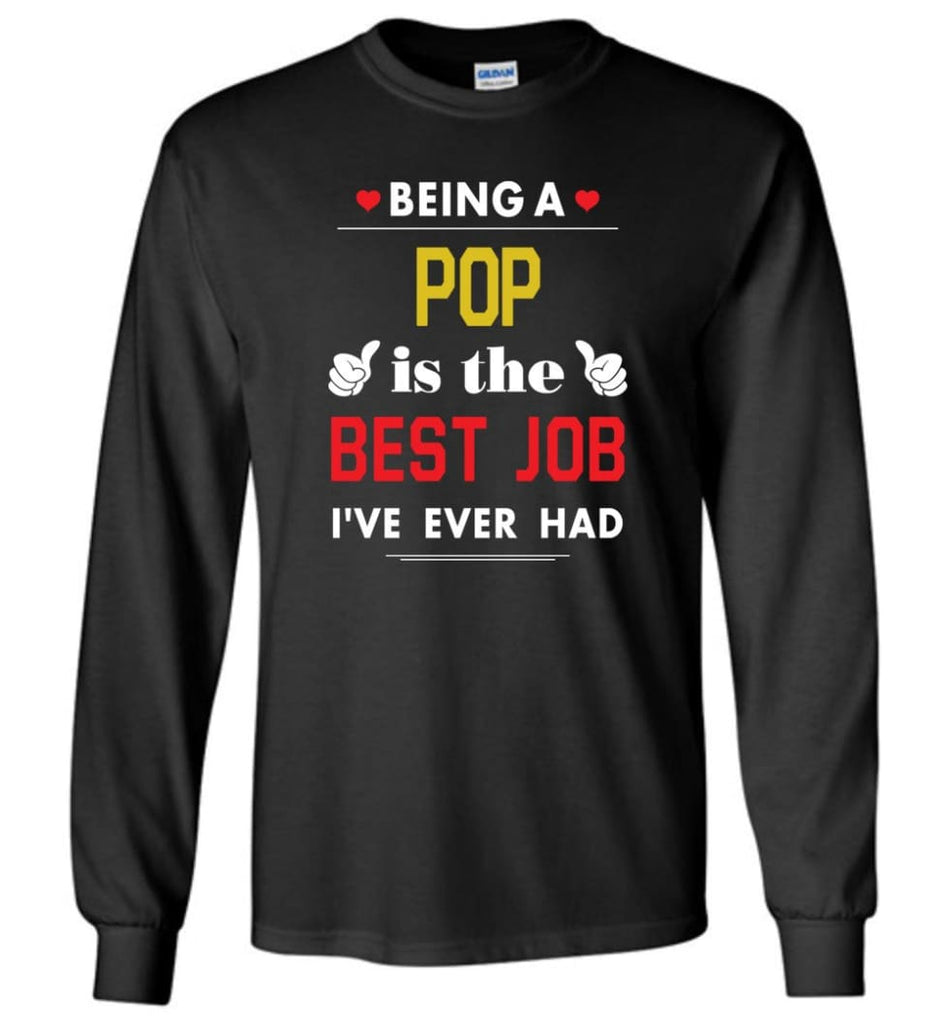 Being A Pop Is The Best Job Gift For Grandparents Long Sleeve T-Shirt - Black / M