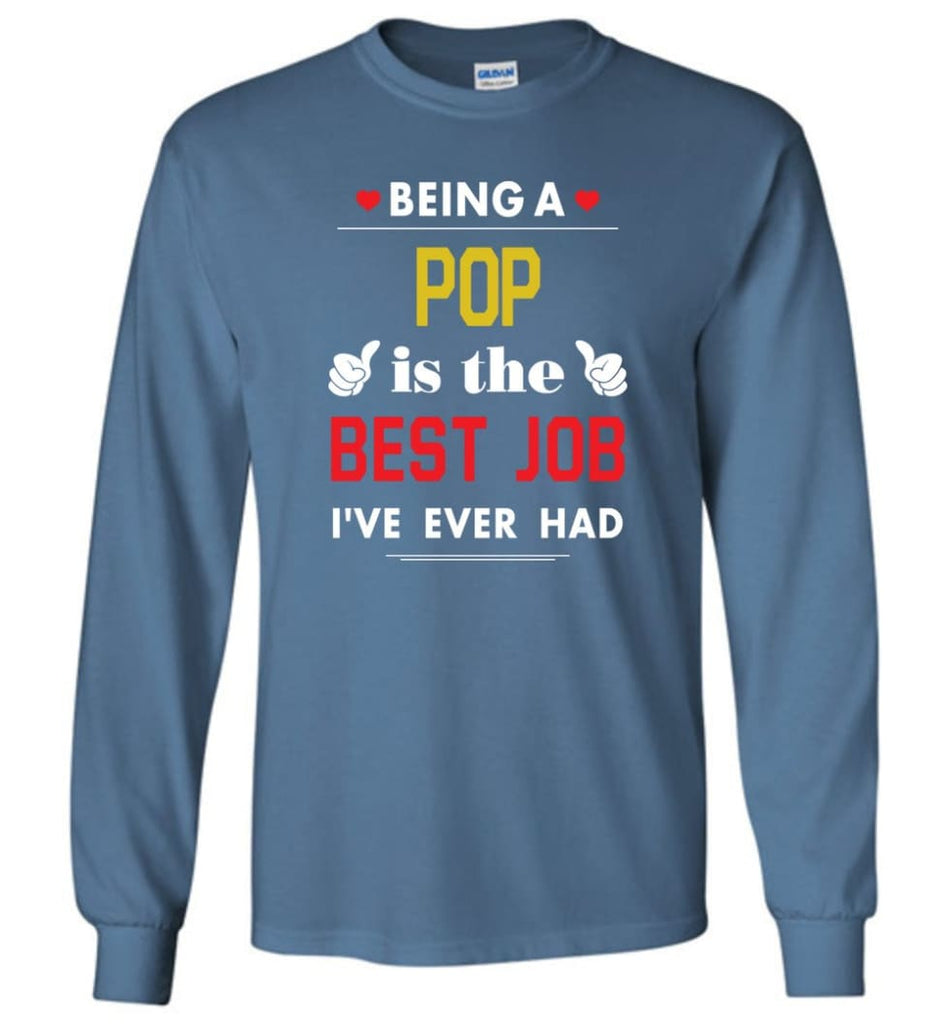 Being A Pop Is The Best Job Gift For Grandparents Long Sleeve T-Shirt - Indigo Blue / M