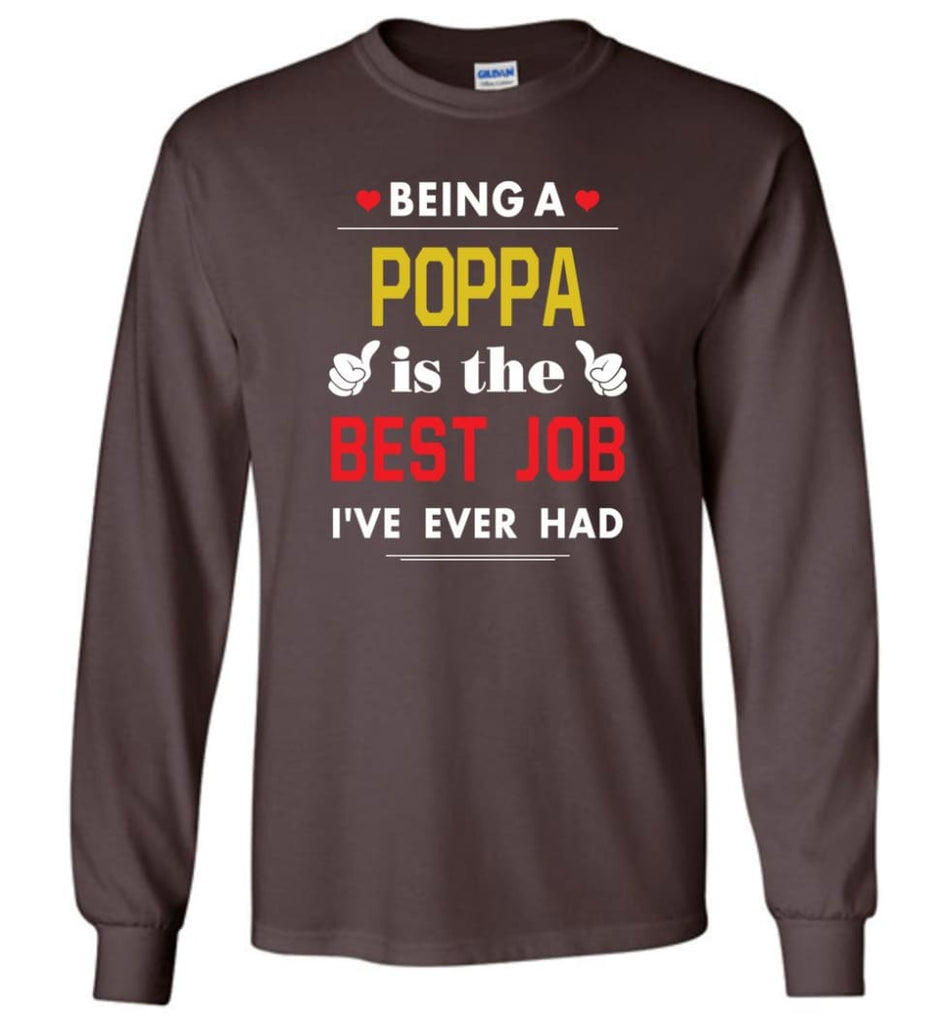 Being A Poppa Is The Best Job Gift For Grandparents Long Sleeve T-Shirt - Dark Chocolate / M