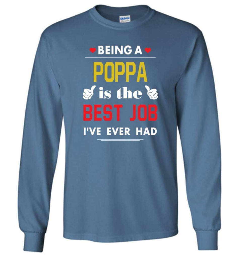 Being A Poppa Is The Best Job Gift For Grandparents Long Sleeve T-Shirt - Indigo Blue / M