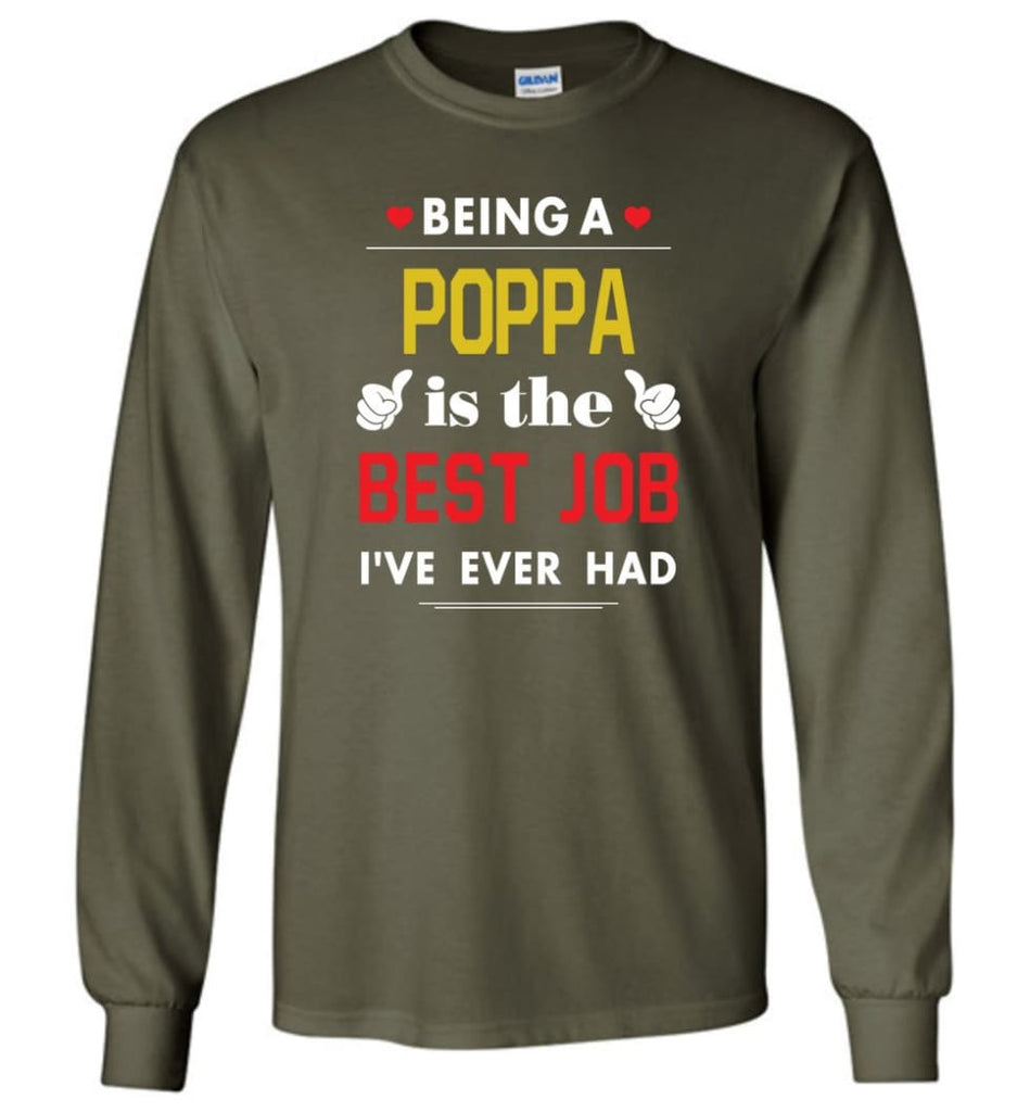 Being A Poppa Is The Best Job Gift For Grandparents Long Sleeve T-Shirt - Military Green / M
