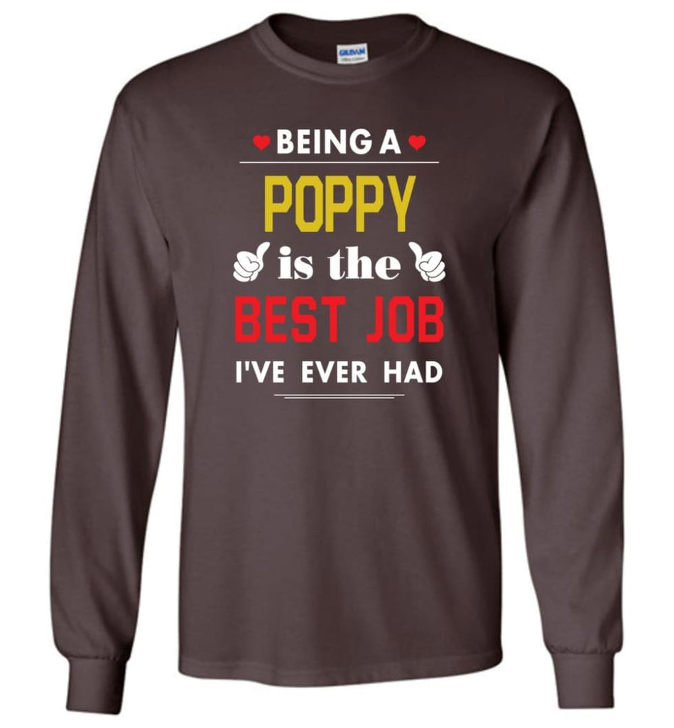 Being A Poppy Is The Best Job Gift For Grandparents Long Sleeve T-Shirt - Dark Chocolate / M
