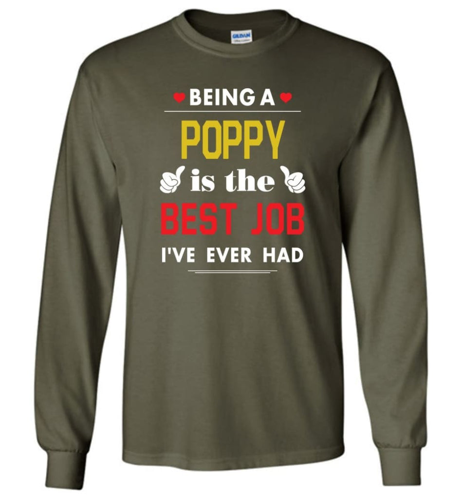Being A Poppy Is The Best Job Gift For Grandparents Long Sleeve T-Shirt - Military Green / M