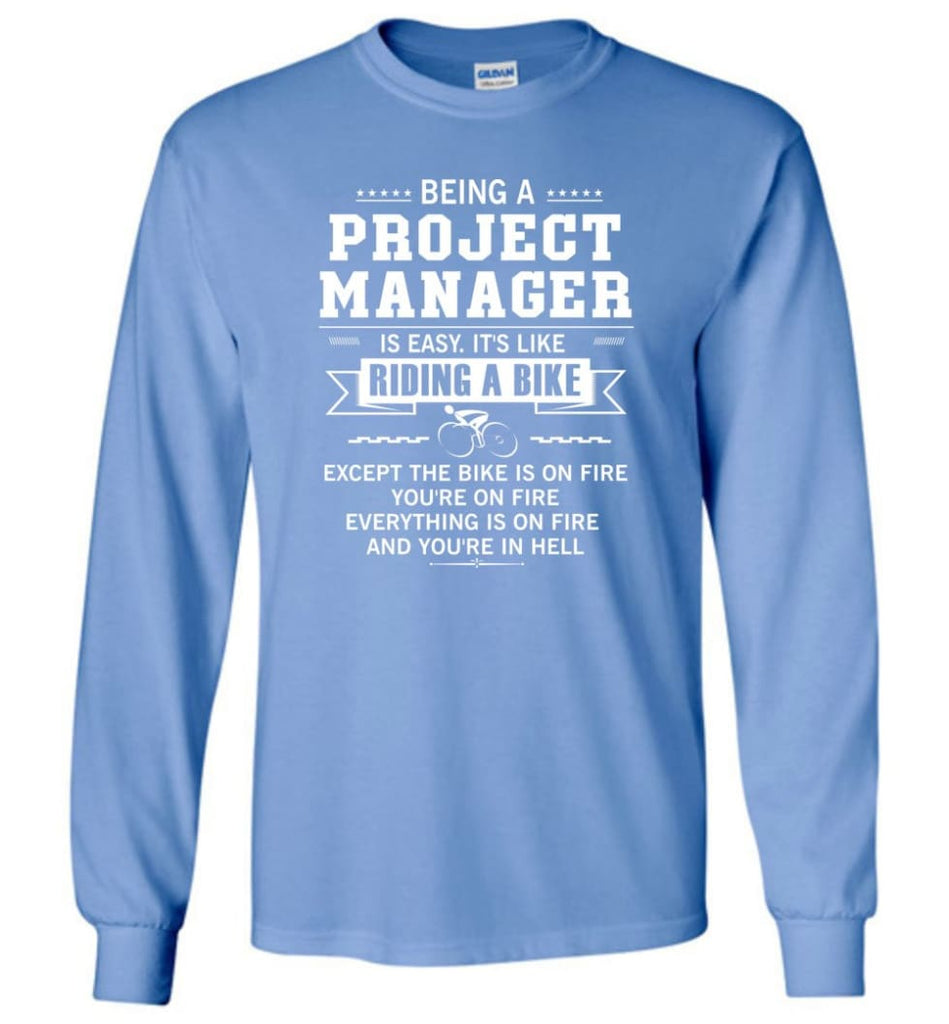 Being A Project Mannager Is Easy - Long Sleeve T-Shirt - Carolina Blue / M