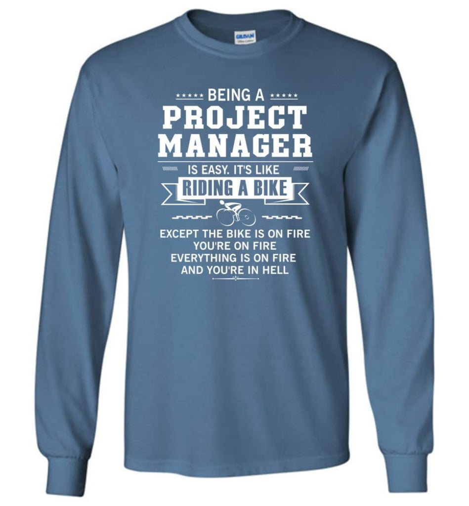 Being A Project Mannager Is Easy - Long Sleeve T-Shirt - Indigo Blue / M
