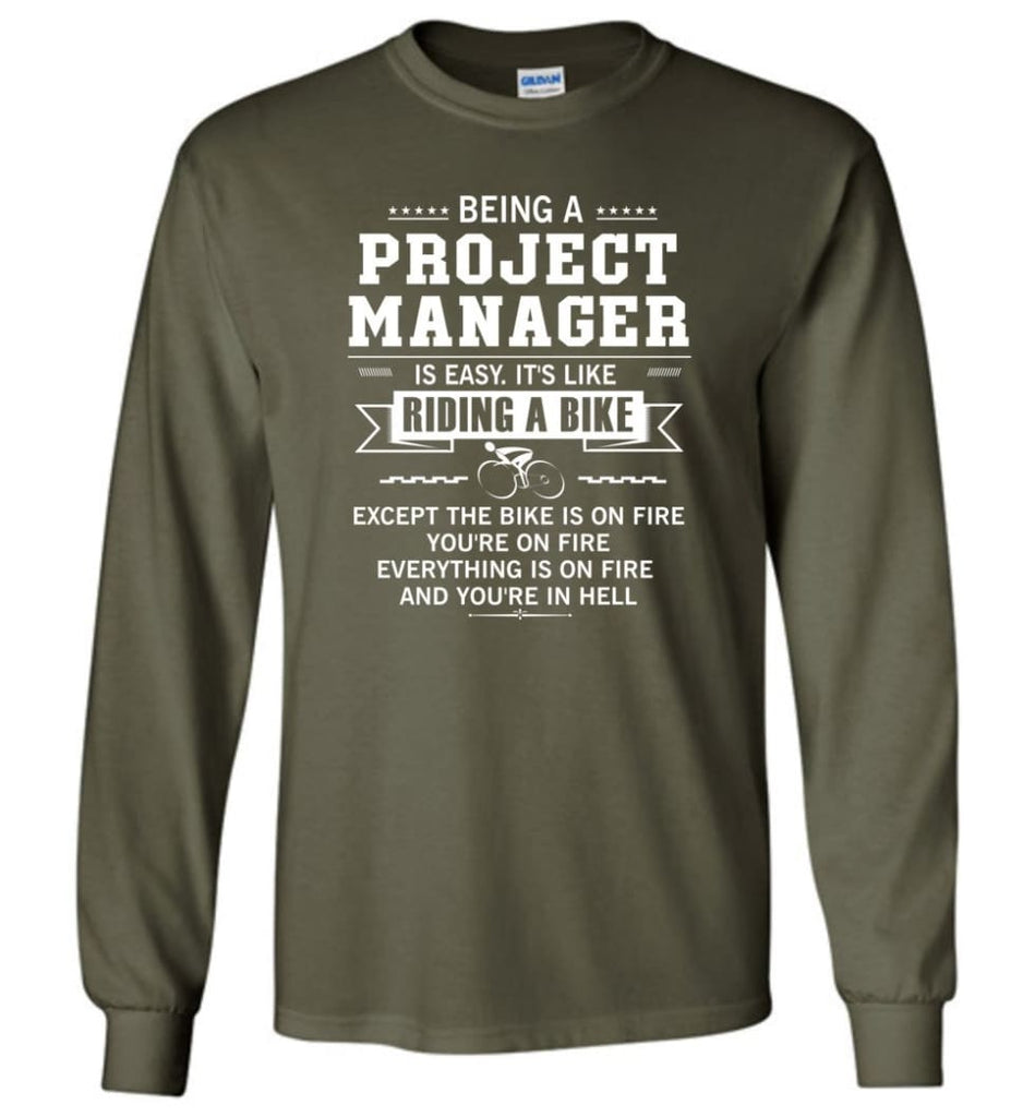 Being A Project Mannager Is Easy - Long Sleeve T-Shirt - Military Green / M