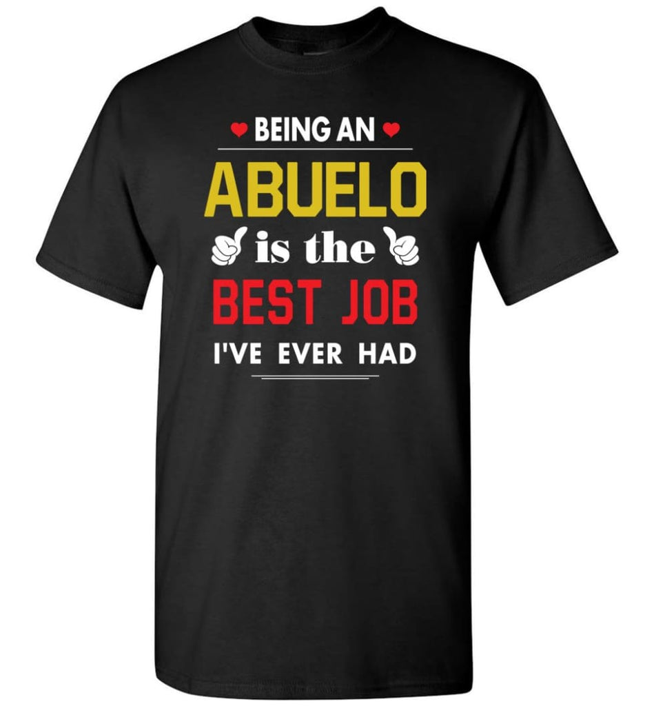 Being An Abuelo Is The Best Job Gift For Grandparents T-Shirt - Black / S