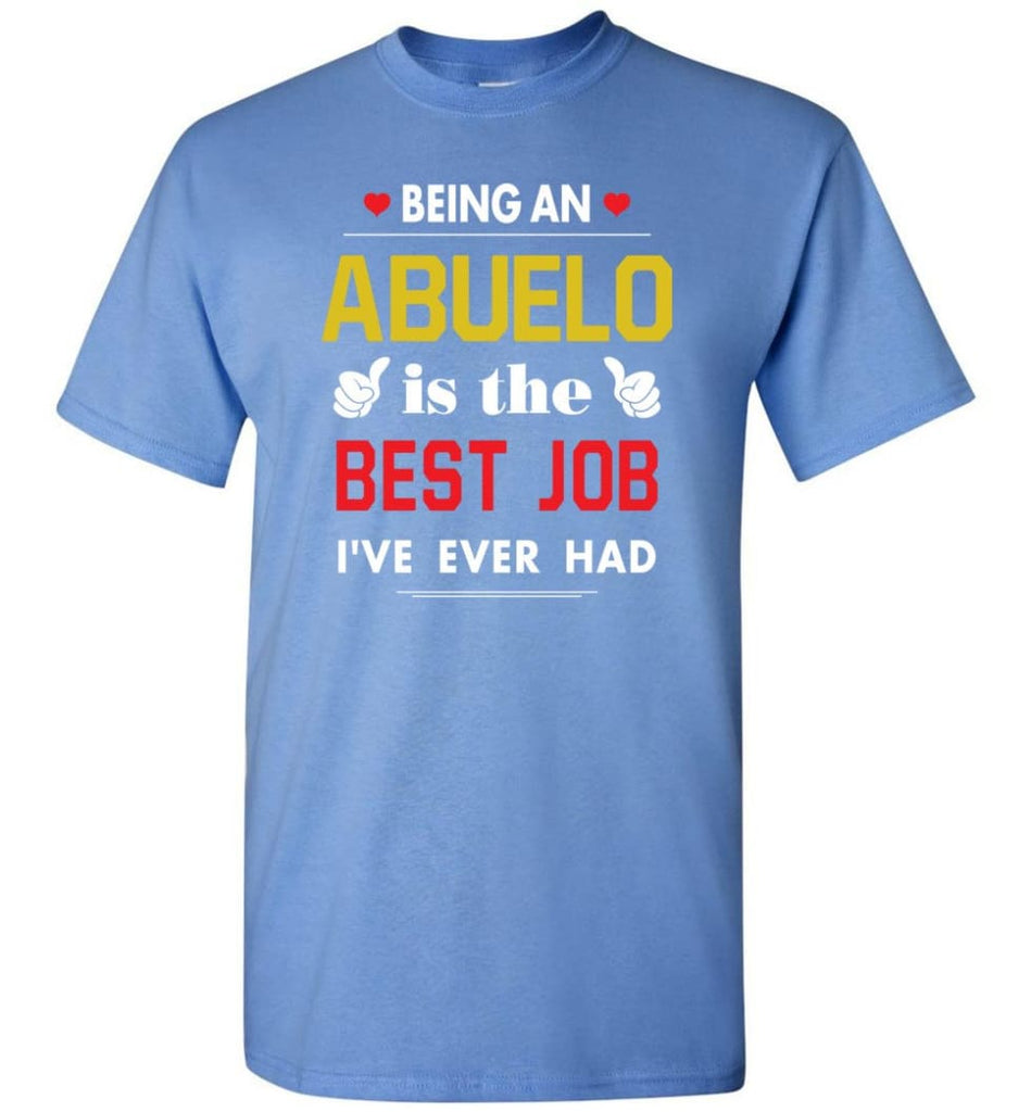 Being An Abuelo Is The Best Job Gift For Grandparents T-Shirt - Carolina Blue / S