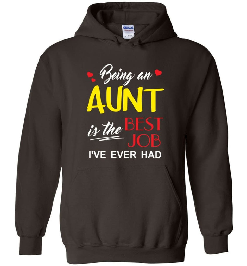 Being An Aunt Is The Best Job Gift For Grandparents Hoodie - Dark Chocolate / M