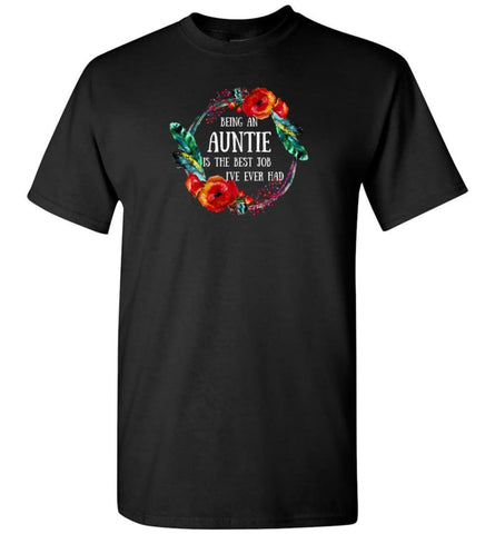 Being An Auntie Is Best Job I Have Ever Had - T-Shirt - Black / S - T-Shirt