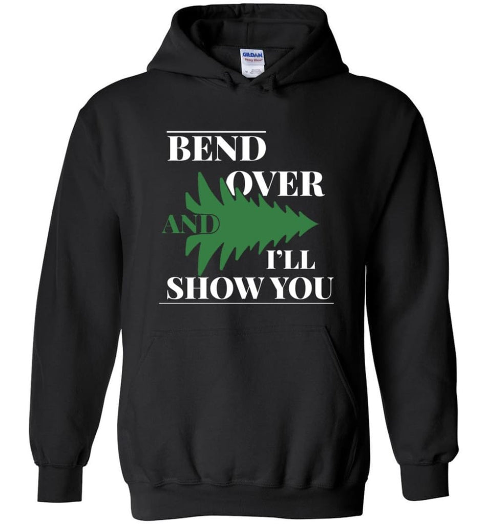 Bend Over And I'll Show You Funny Christmas Tree Bend Over Hoodie - Black / M